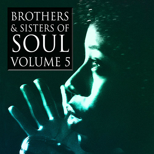 Brothers & Sisters of Soul Volume 5 by Various Artists