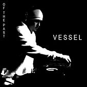 Play & Download Of The Past by Vessel | Napster