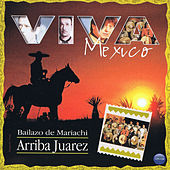 Play & Download Viva Mexico: Bailazo de Mariachi by Mariachi Arriba Juarez | Napster