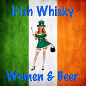 Play & Download Irish Whisky, Women and Beer by Various Artists | Napster