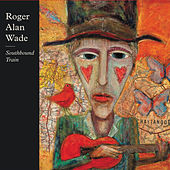 Play & Download Southbound Train by Roger Alan Wade | Napster