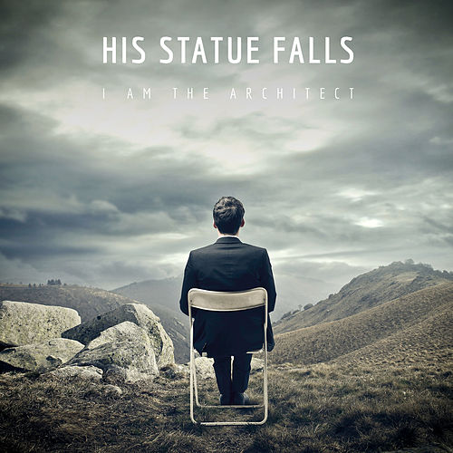 Play & Download I Am the Architect by His Statue Falls | Napster