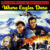 Where Eagles Dare (Music From The Original 1968 Motion Picture Soundtrack) by Ron Goodwin