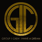 I Have A Dream EP by Group 1 Crew