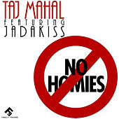 No Homies (feat. Jadakiss) von Taj Mahal
