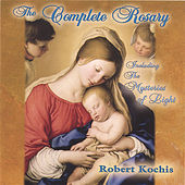 Play & Download The Complete Rosary (2 Disc set) by Robert Kochis | Napster