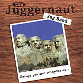 Perhaps You Don't Recognize Us... by Juggernaut Jug Band