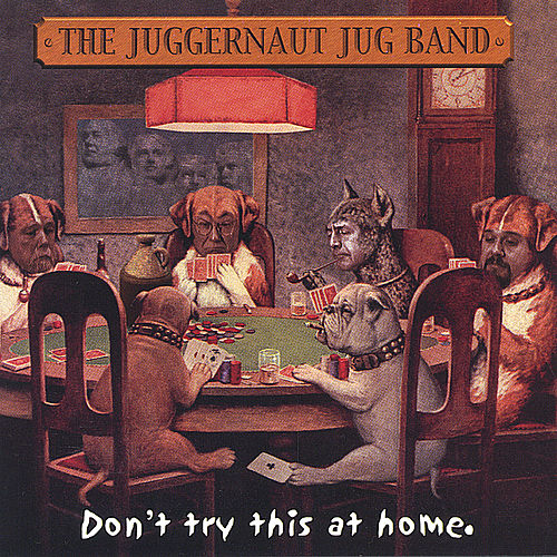 Don't Try This At Home by Juggernaut Jug Band