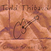 Play & Download Church Street Live by Todd Thibaud | Napster