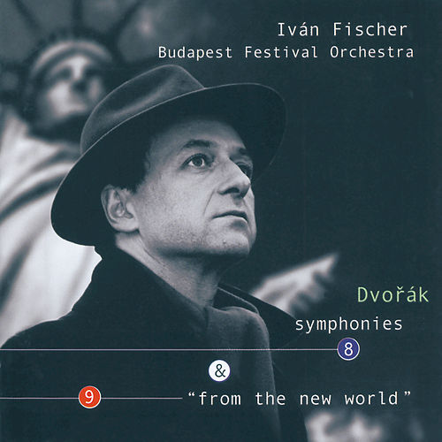 Play & Download Dvorák: Symphonies Nos.8 & 9 'From the New World' by Budapest Festival Orchestra | Napster