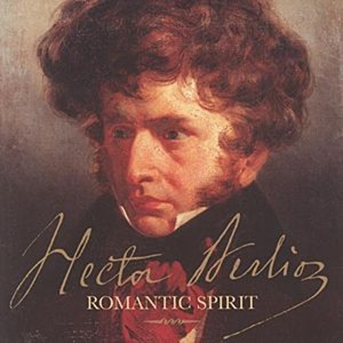 Hector Berlioz - Romantic Spirit by Various Artists