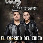 Play & Download El Corrido Del Chico by Los 2 Primos | Napster