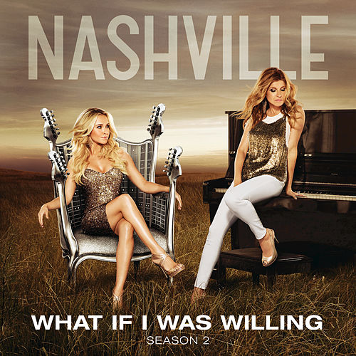 Play & Download What If I Was Willing by Nashville Cast | Napster