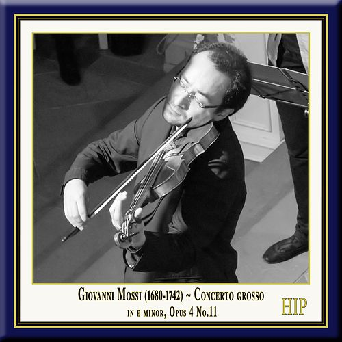 Play & Download Mossi: Concerto grosso in E Minor, Op. 4, No. 11 by European Union Baroque Orchestra | Napster