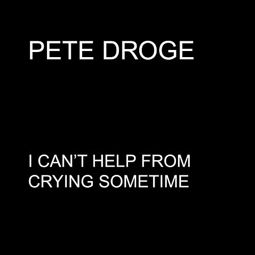 I Can't Help from Crying Sometime - Single by Pete Droge