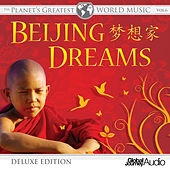 Play & Download The Planet's Greatest World Music, Vol.6: Beijing Dreams (Deluxe Edition) by Global Journey | Napster