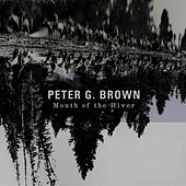 Mouth Of The River by Peter G. Brown