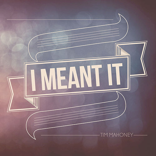 Play & Download I Meant It by Tim Mahoney | Napster