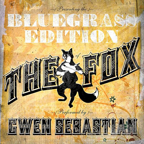 The Fox (feat. Rebecca Lynn Howard and Jenee Fleenor Bluegrass Tribute To Ylvis) by Gwen Sebastian