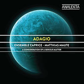 Play & Download Adagio: A Consideration of a Serious Matter by Ensemble Caprice | Napster