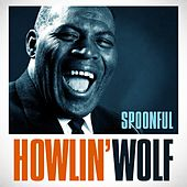 Play & Download Howlin' Wolf - Spoonful by Howlin' Wolf | Napster