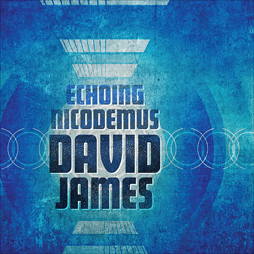 Play & Download Echoing Nicodemus by David James | Napster