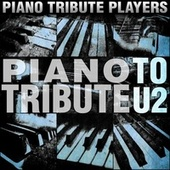 Piano Tribute to U2 by Piano Tribute Players