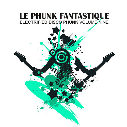 Play & Download Le Phunk Fantastique 9 - Electrified Disco Phunk by Various Artists | Napster