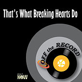 That's What Breaking Hearts Do by Off the Record