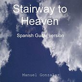 Play & Download Stairway to Heaven ( Spanish Guitar Version) by Manuel Gonzalez | Napster
