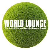 Play & Download World Lounge (Ethnic Chill Out and Buddha Lounge Sound) by Various Artists | Napster