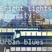 Play & Download Bright Lights - Big City: Urban Blues by Various Artists | Napster