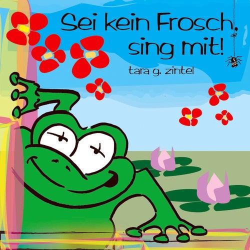 Play & Download Sei kein Frosch, sing mit by Tara G. Zintel | Napster
