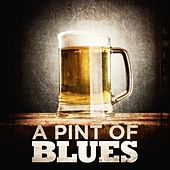 Play & Download A Pint of Blues by Various Artists | Napster
