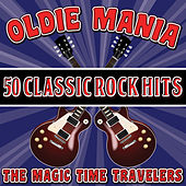 Play & Download Oldie Mania: 50 Classic Rock Hits by The Magic Time Travelers | Napster