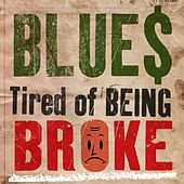Play & Download Blues - Tired of Being Broke by Various Artists | Napster