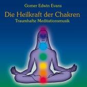 Die Heilkraft der Chakren : Traumhafte Meditationsmusik by Gomer Edwin Evans