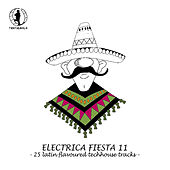 Electrica Fiesta 11 - Latin Flavoured Techhouse Tracks by Various Artists