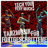 Tanzmusik für Fortgeschrittene (Groovy Tech House Tracks) by Various Artists