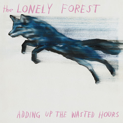 Play & Download Adding Up The Wasted Hours by The Lonely Forest | Napster