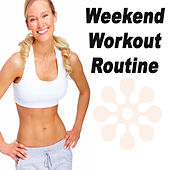 Play & Download Weekend Workout Routine (The Best Music for Aerobics, Pumpin' Cardio Power, Plyo, Exercise, Steps, Barré, Curves, Sculpting, Fitness, Twerk Workout) by Various Artists | Napster