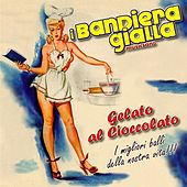 Play & Download Gelato al cioccolato by I Bandiera Gialla | Napster