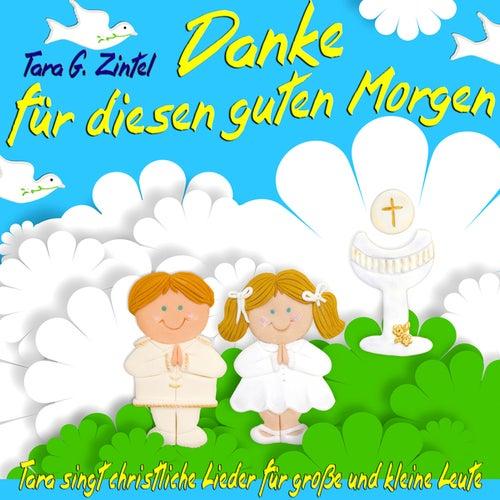 Play & Download Danke für diesen guten Morgen (Tara singt christliche Lieder für große und kleine Leute) by Tara G. Zintel | Napster