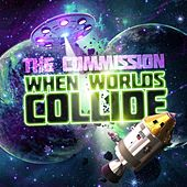 When Worlds Collide by The Commission
