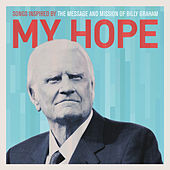 My Hope: Songs Inspired By The Message And Mission Of Billy Graham von Various Artists