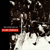 This Is How Men Cry by Marc Jordan