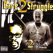 A 2Pac Tribute: Dare 2 Struggle by Various Artists