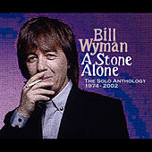 Play & Download A Stone Alone: The Solo Anthology 1974-2002 by Bill Wyman | Napster