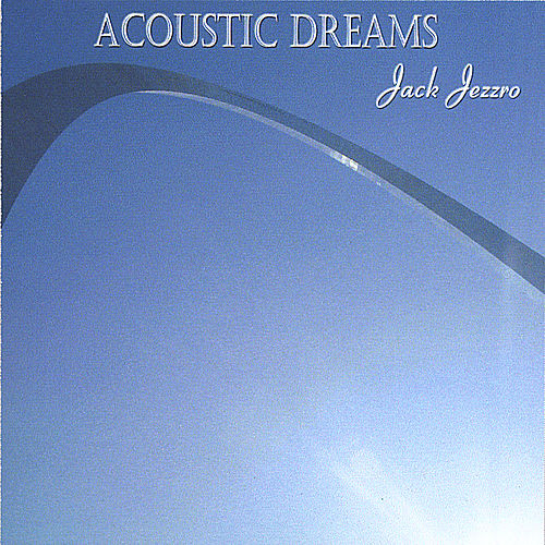 Acoustic Dreams by Jack Jezzro