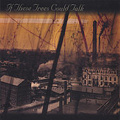Play & Download If These Trees Could Talk by If These Trees Could Talk | Napster